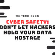 CYBER SAFETY: DON'T LET HACKERS HOLD YOUR DATA HOSTAGE
