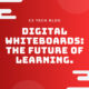 Digital Whiteboards: The Future of Learning Blog